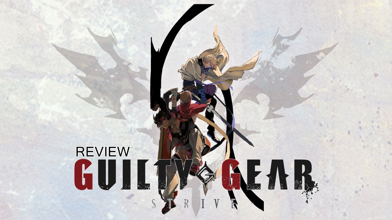 Guilty Gear Strive – รีวิว [REVIEW]